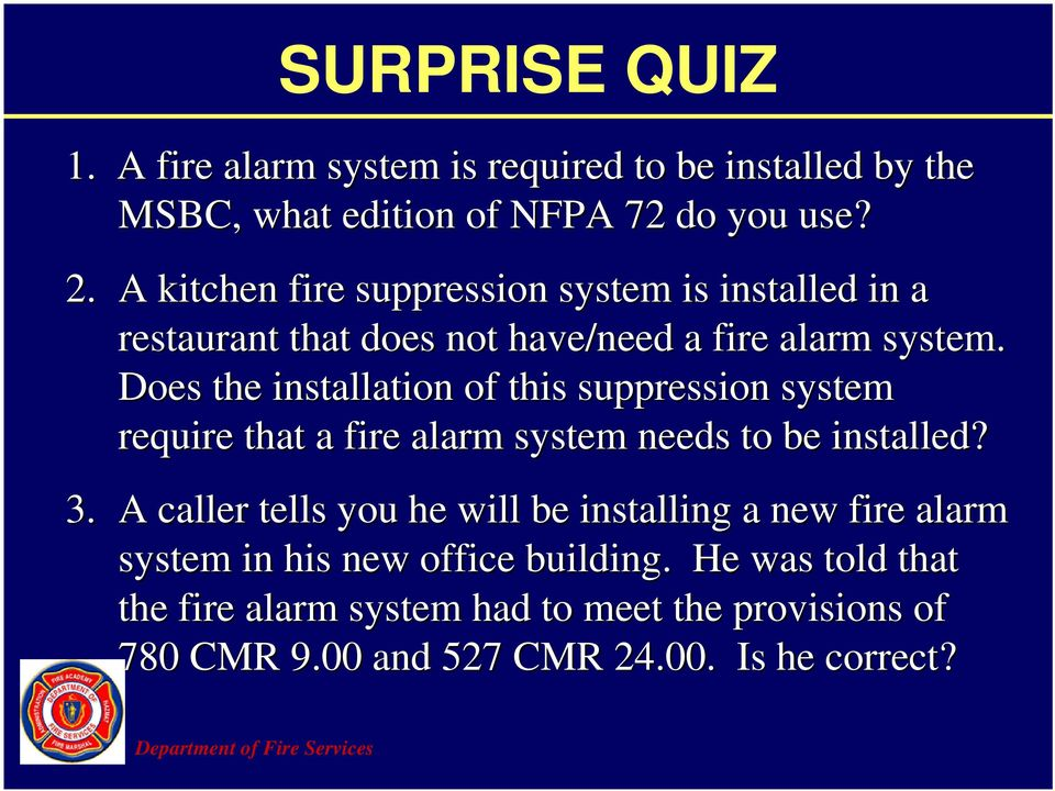 Does the installation of this suppression system require that a fire alarm system needs to be installed? 3.