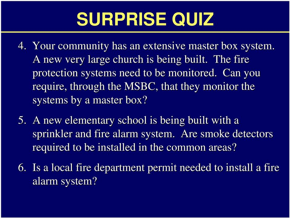 Can you require, through the MSBC, that they monitor the systems by a master box? 5.