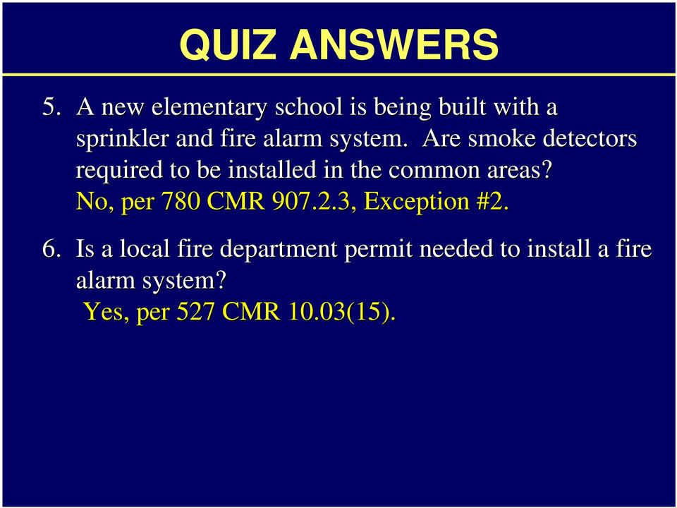 system. Are smoke detectors required to be installed in the common areas?