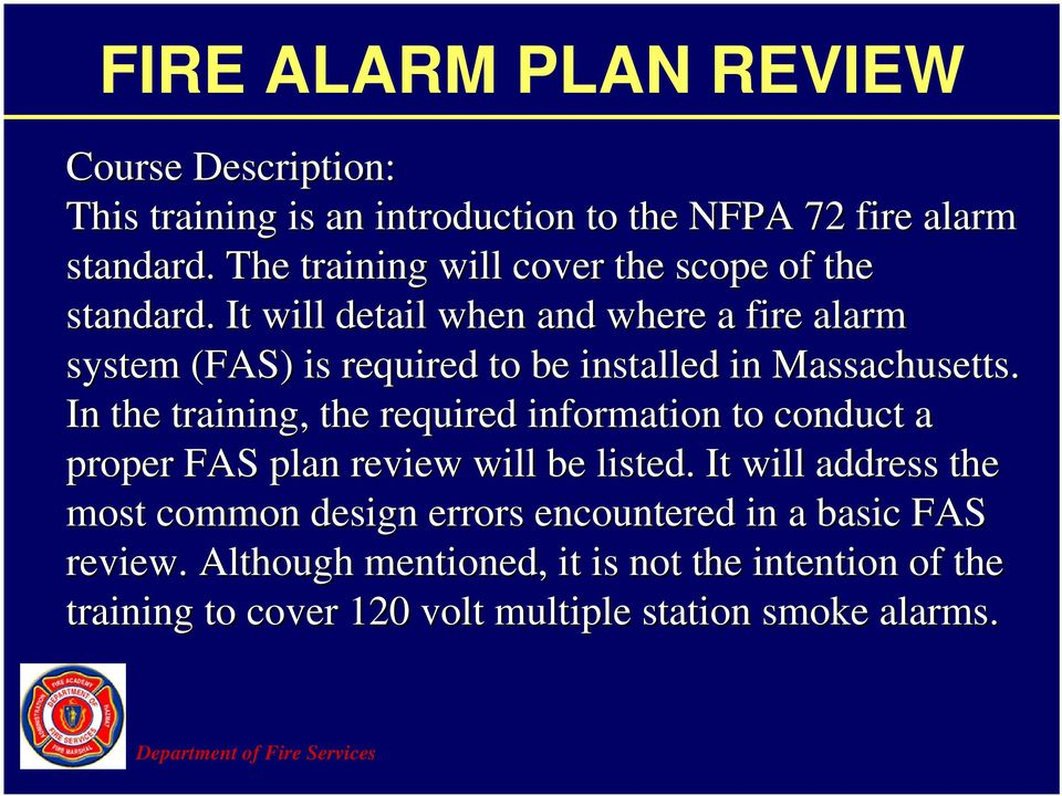 It will detail when and where a fire alarm system (FAS) is required to be installed in Massachusetts.