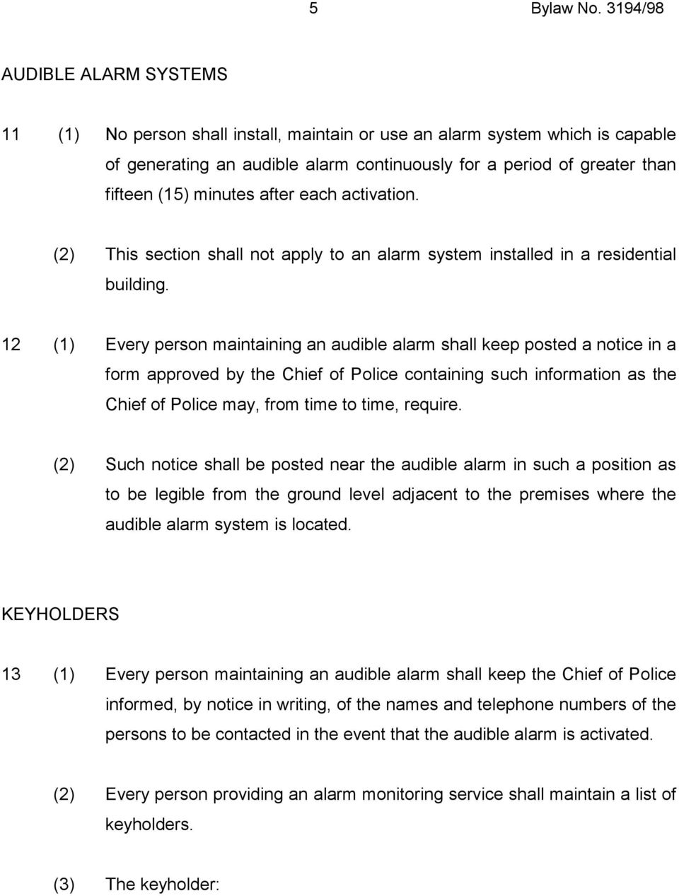 minutes after each activation. (2) This section shall not apply to an alarm system installed in a residential building.