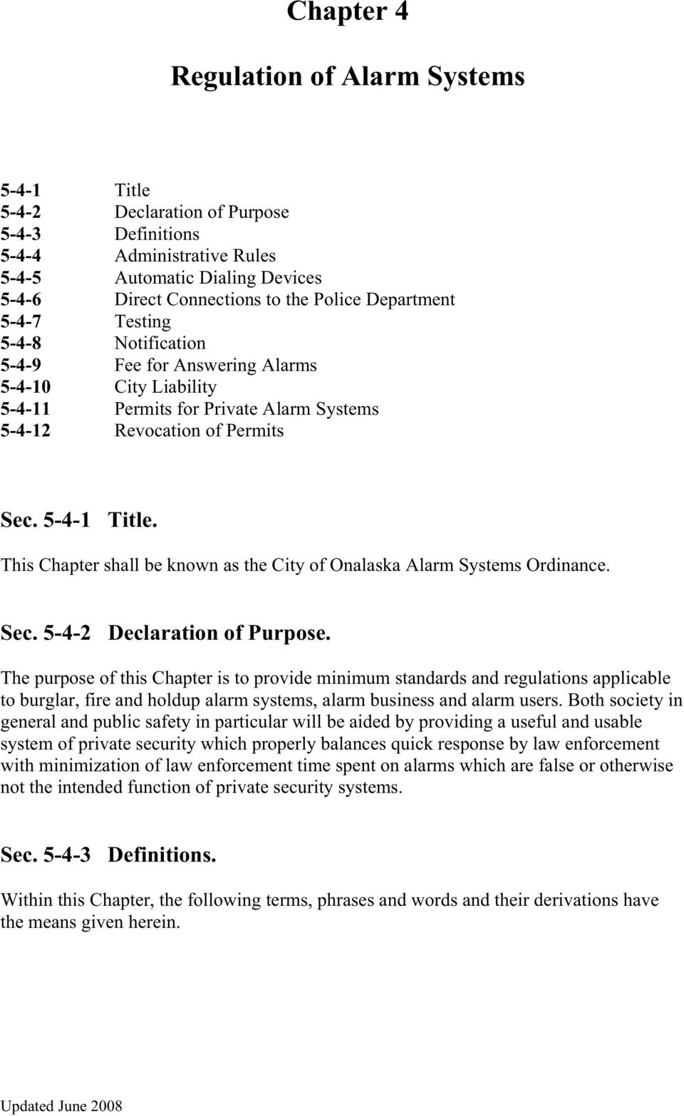 This Chapter shall be known as the City of Onalaska Alarm Systems Ordinance. Sec. 5-4-2 Declaration of Purpose.