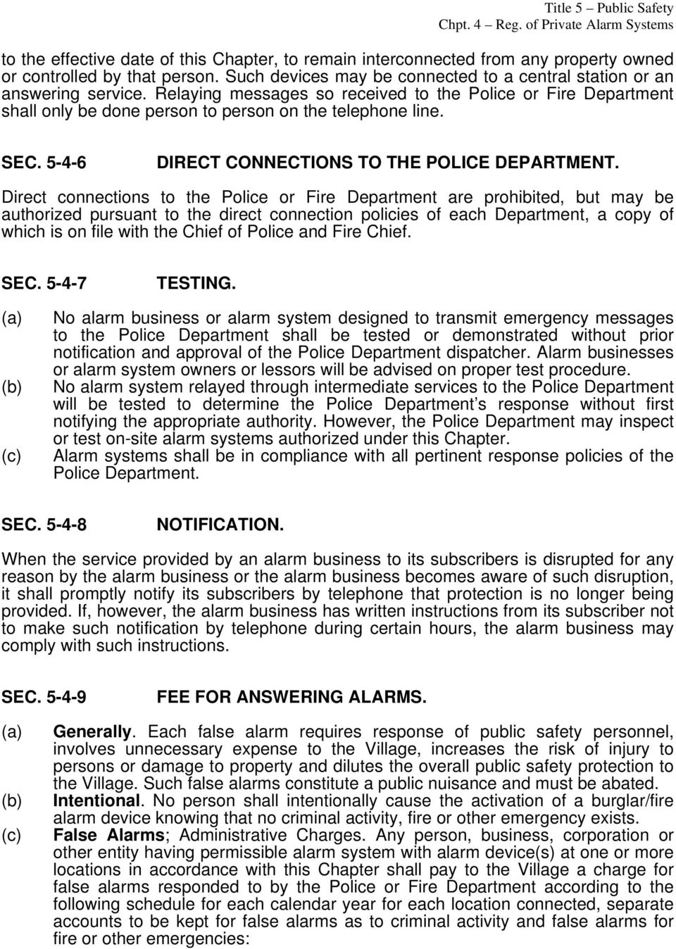 Direct connections to the Police or Fire Department are prohibited, but may be authorized pursuant to the direct connection policies of each Department, a copy of which is on file with the Chief of