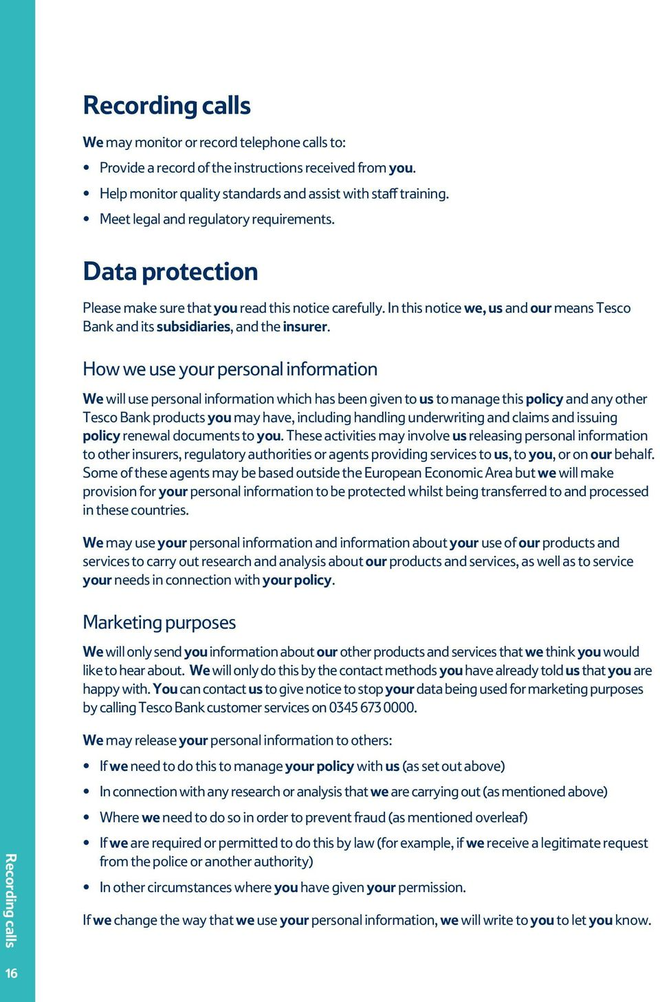 How we use your personal information We will use personal information which has been given to us to manage this policy and any other Tesco Bank products you may have, including handling underwriting