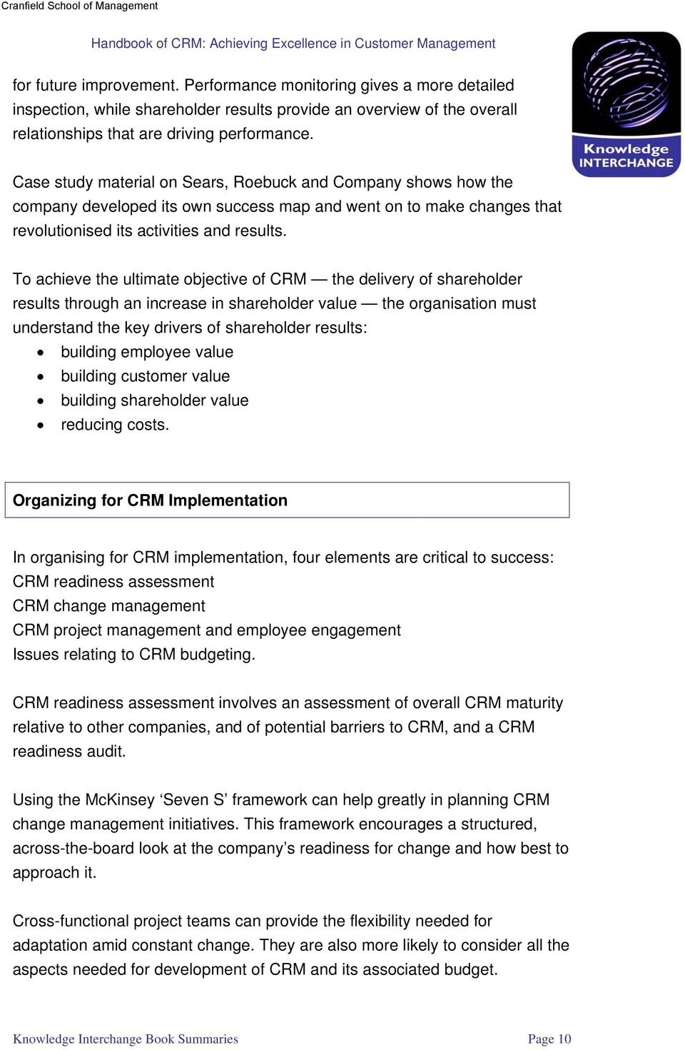 To achieve the ultimate objective of CRM the delivery of shareholder results through an increase in shareholder value the organisation must understand the key drivers of shareholder results: building