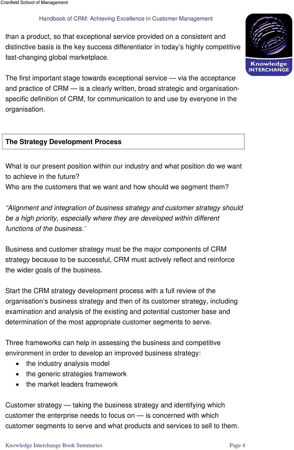 use by everyone in the organisation. The Strategy Development Process What is our present position within our industry and what position do we want to achieve in the future?