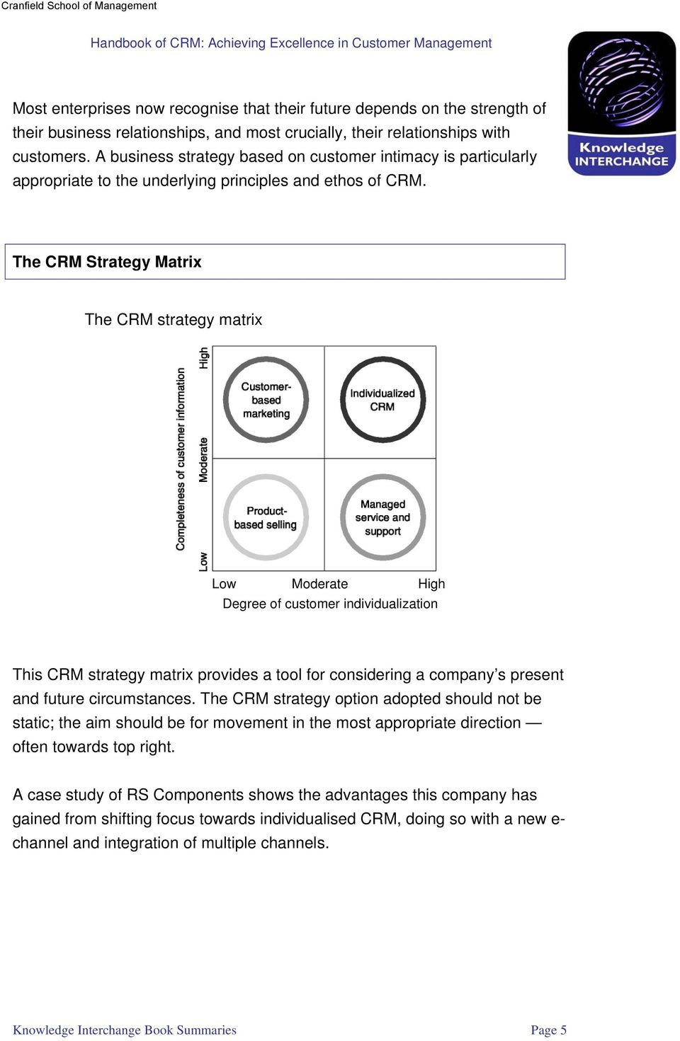 The CRM Strategy Matrix The CRM strategy matrix Low Moderate High Degree of customer individualization This CRM strategy matrix provides a tool for considering a company s present and future