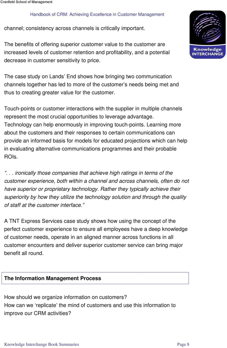 The case study on Lands End shows how bringing two communication channels together has led to more of the customer s needs being met and thus to creating greater value for the customer.