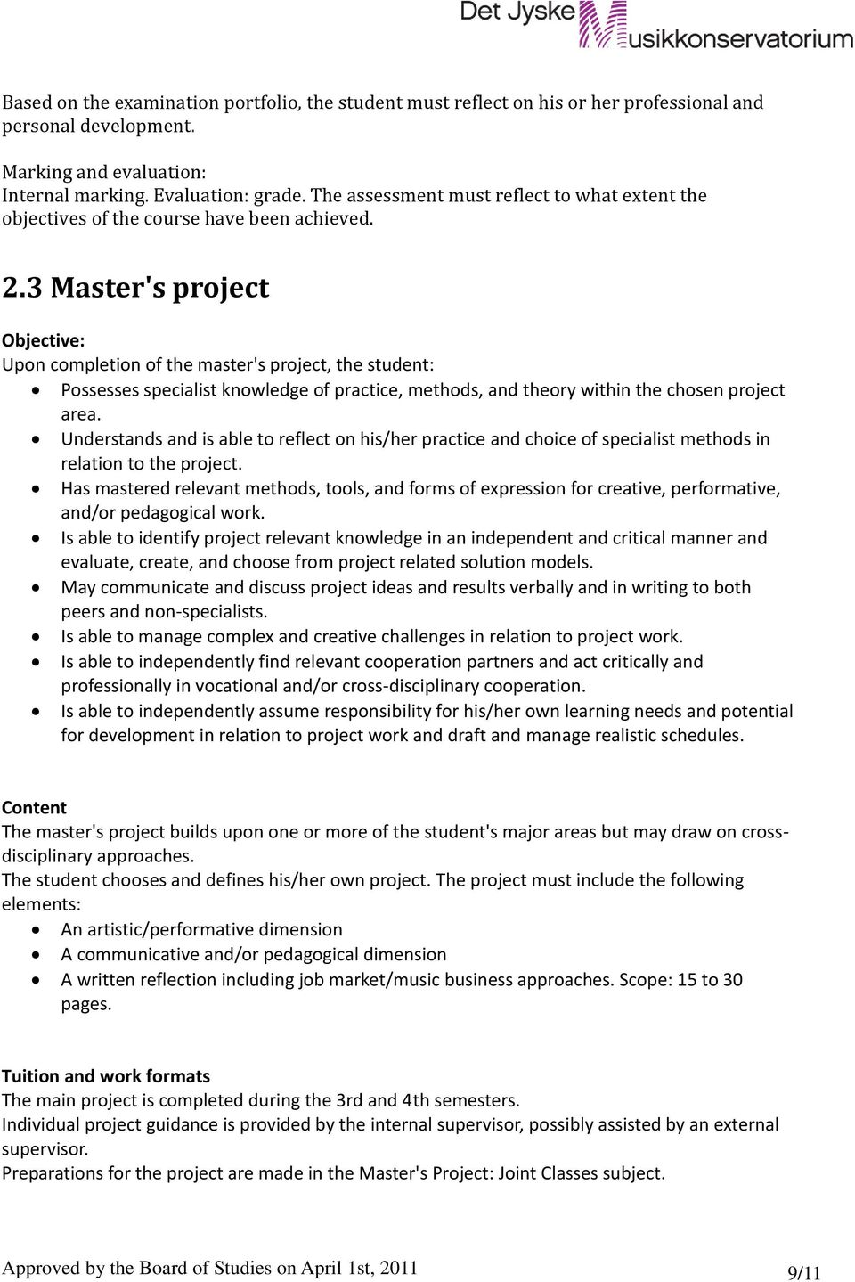 3 Master's project Objective: Upon completion of the master's project, the student: Possesses specialist knowledge of practice, methods, and theory within the chosen project area.