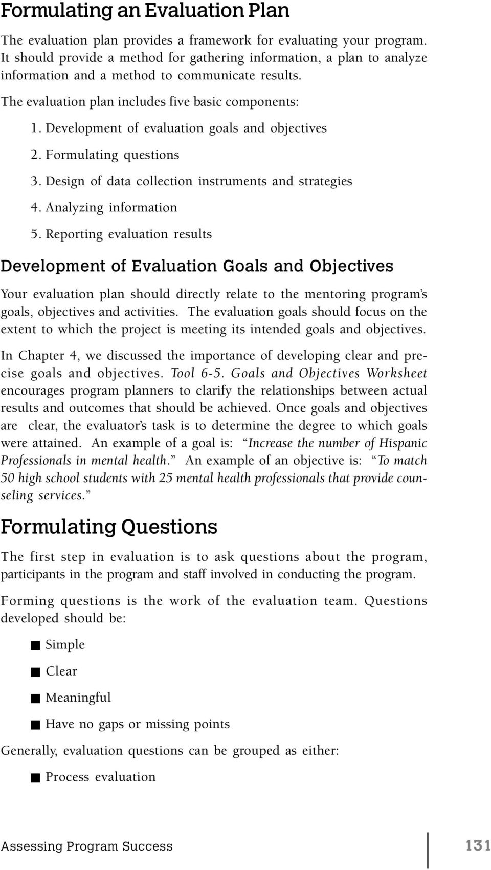 Development of evaluation goals and objectives 2. Formulating questions 3. Design of data collection instruments and strategies 4. Analyzing information 5.