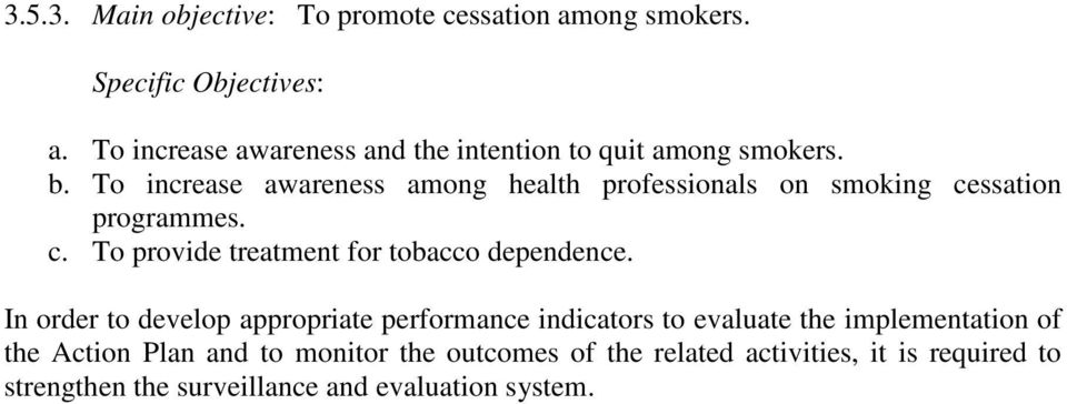 To increase awareness among health professionals on smoking cessation programmes. c. To provide treatment for tobacco dependence.