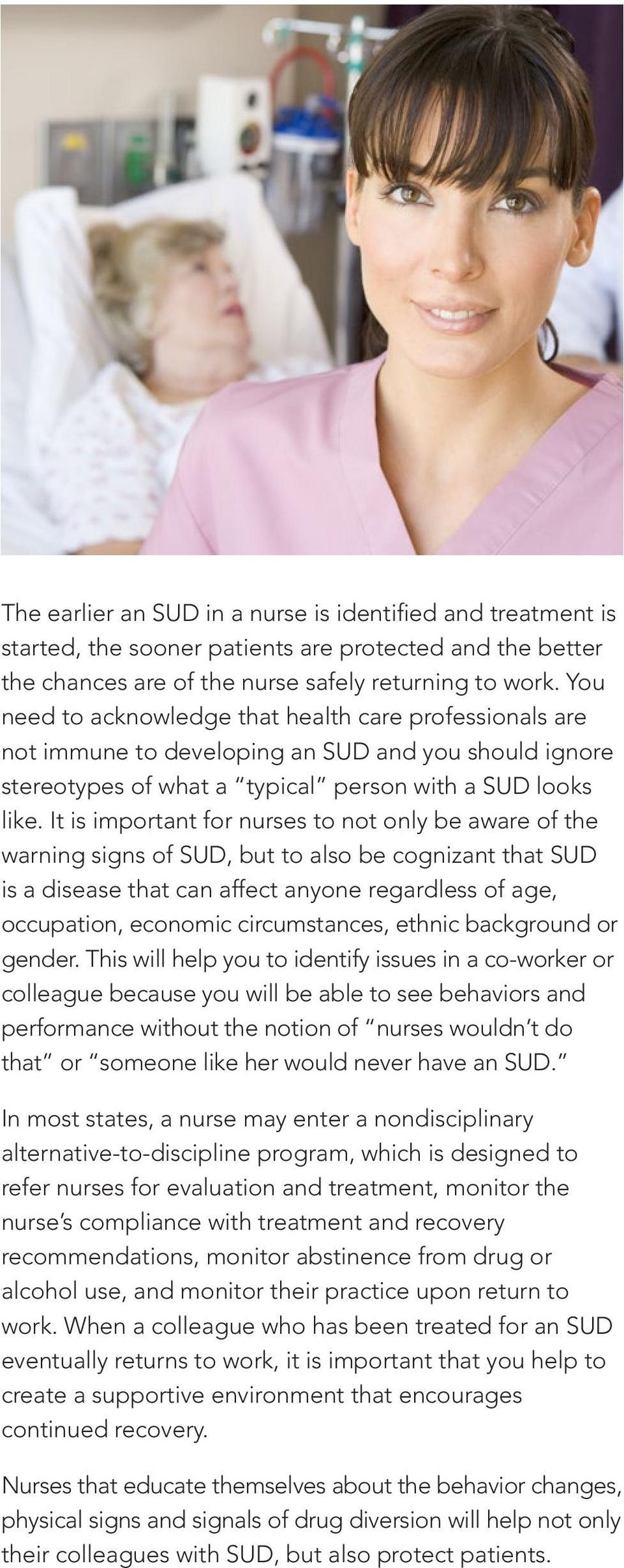 It is important for nurses to not only be aware of the warning signs of SUD, but to also be cognizant that SUD is a disease that can affect anyone regardless of age, occupation, economic