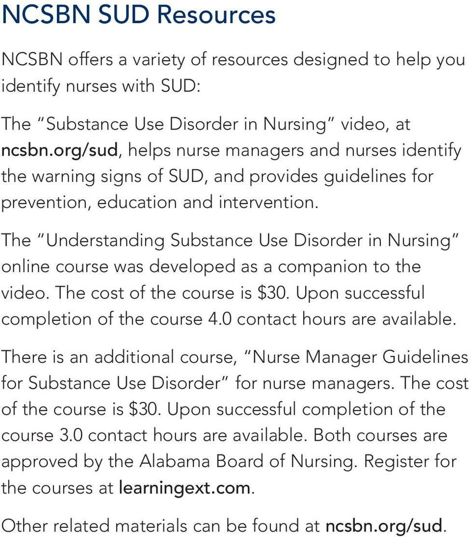 The Understanding Substance Use Disorder in Nursing online course was developed as a companion to the video. The cost of the course is $30. Upon successful completion of the course 4.