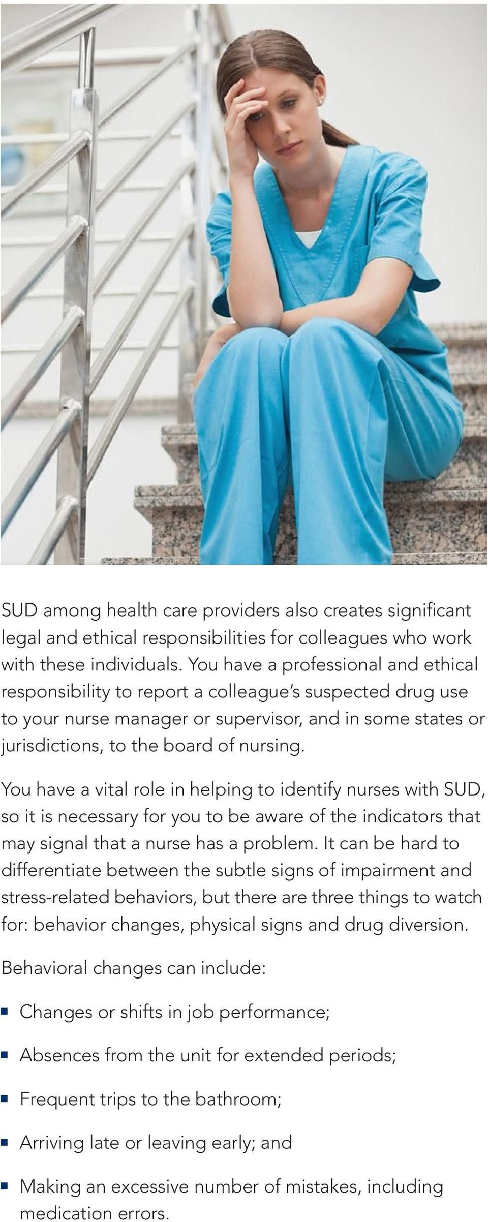 You have a vital role in helping to identify nurses with SUD, so it is necessary for you to be aware of the indicators that may signal that a nurse has a problem.