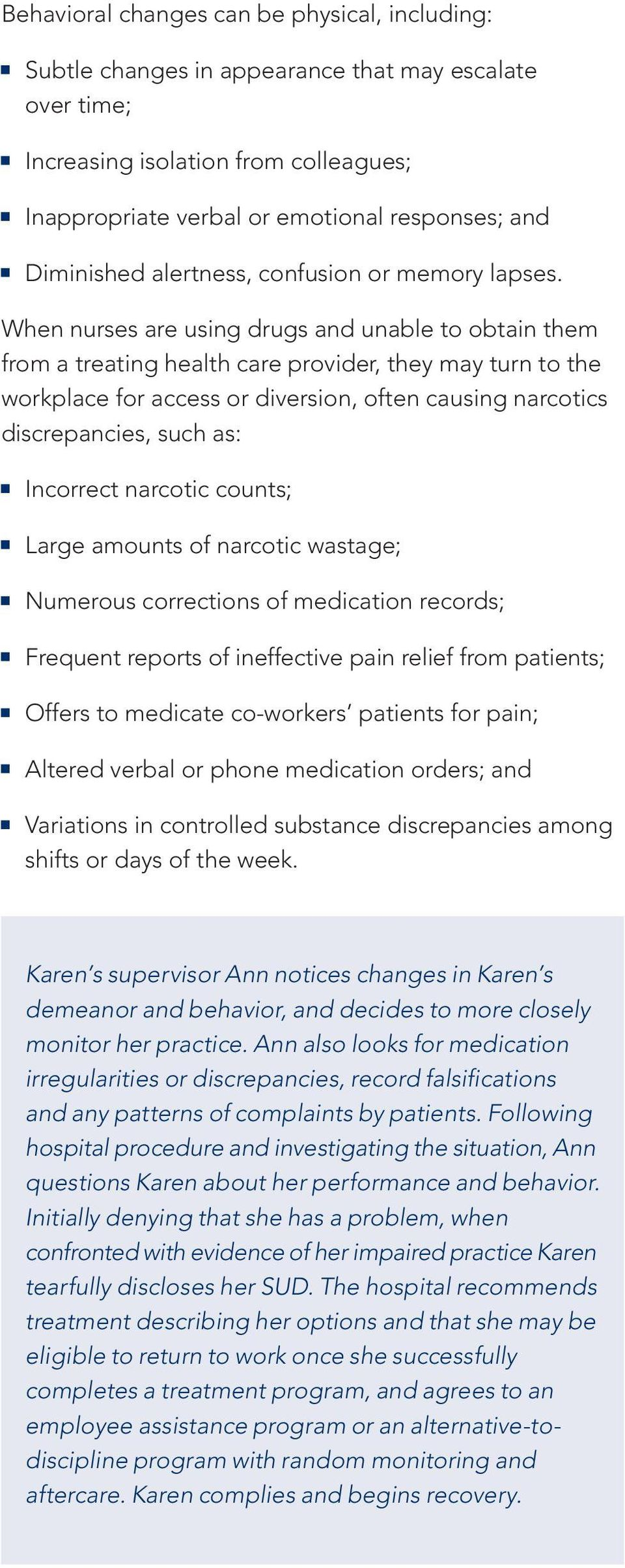 When nurses are using drugs and unable to obtain them from a treating health care provider, they may turn to the workplace for access or diversion, often causing narcotics discrepancies, such as:
