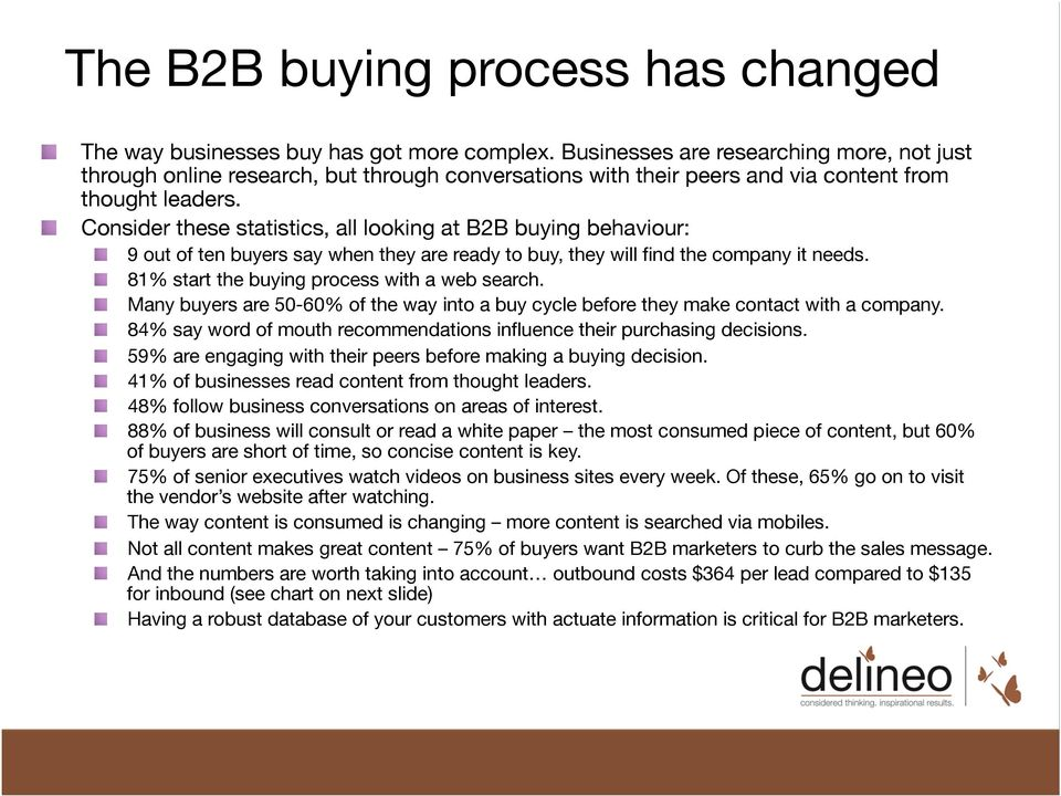 ! Consider these statistics, all looking at B2B buying behaviour:! 9 out of ten buyers say when they are ready to buy, they will find the company it needs.