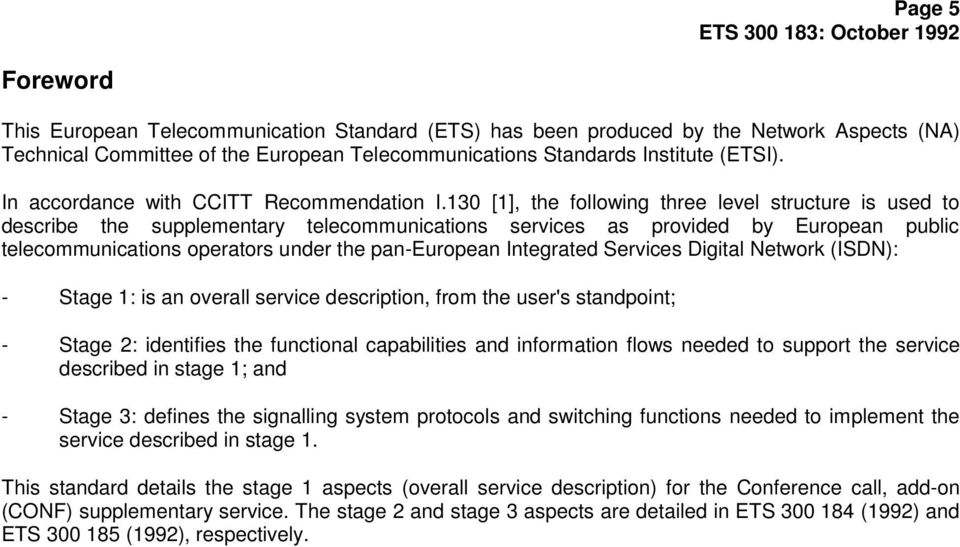 130 [1], the following three level structure is used to describe the supplementary telecommunications services as provided by European public telecommunications operators under the pan-european