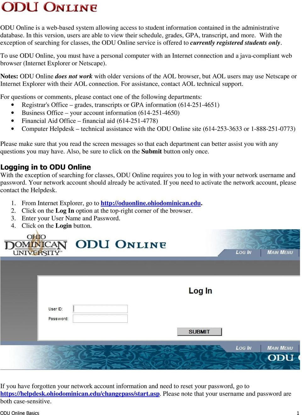 With the exception of searching for classes, the ODU Online service is offered to currently registered students only.