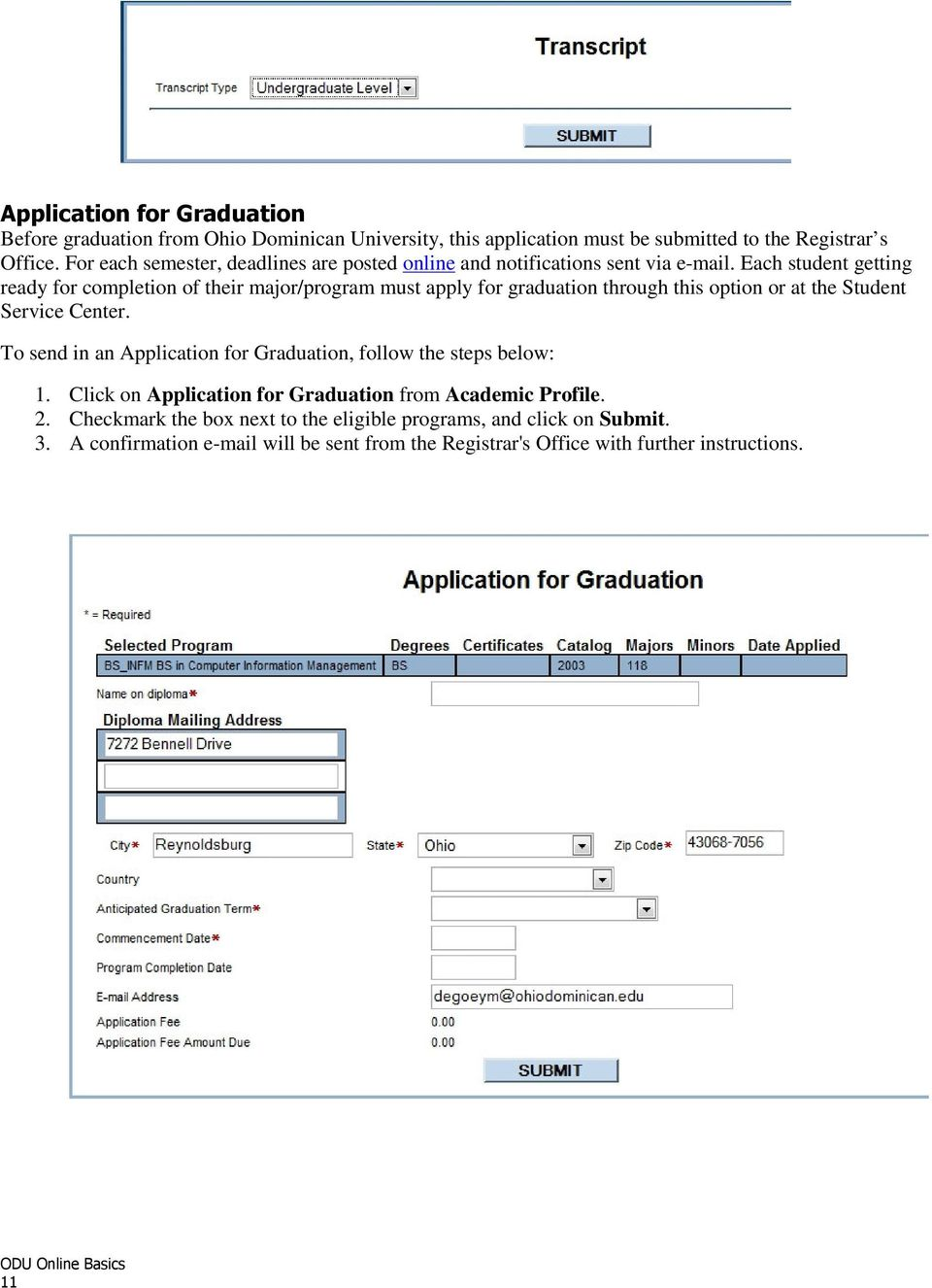 Each student getting ready for completion of their major/program must apply for graduation through this option or at the Student Service Center.