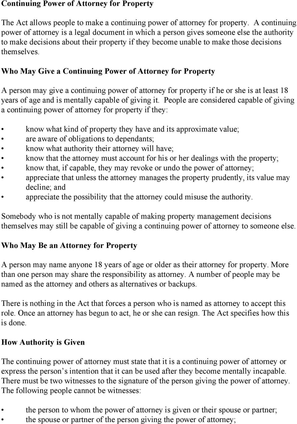 Who May Give a Continuing Power of Attorney for Property A person may give a continuing power of attorney for property if he or she is at least 18 years of age and is mentally capable of giving it.