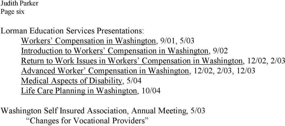 Advanced Worker Compensation in Washington, 12/02, 2/03, 12/03 Medical Aspects of Disability, 5/04 Life Care