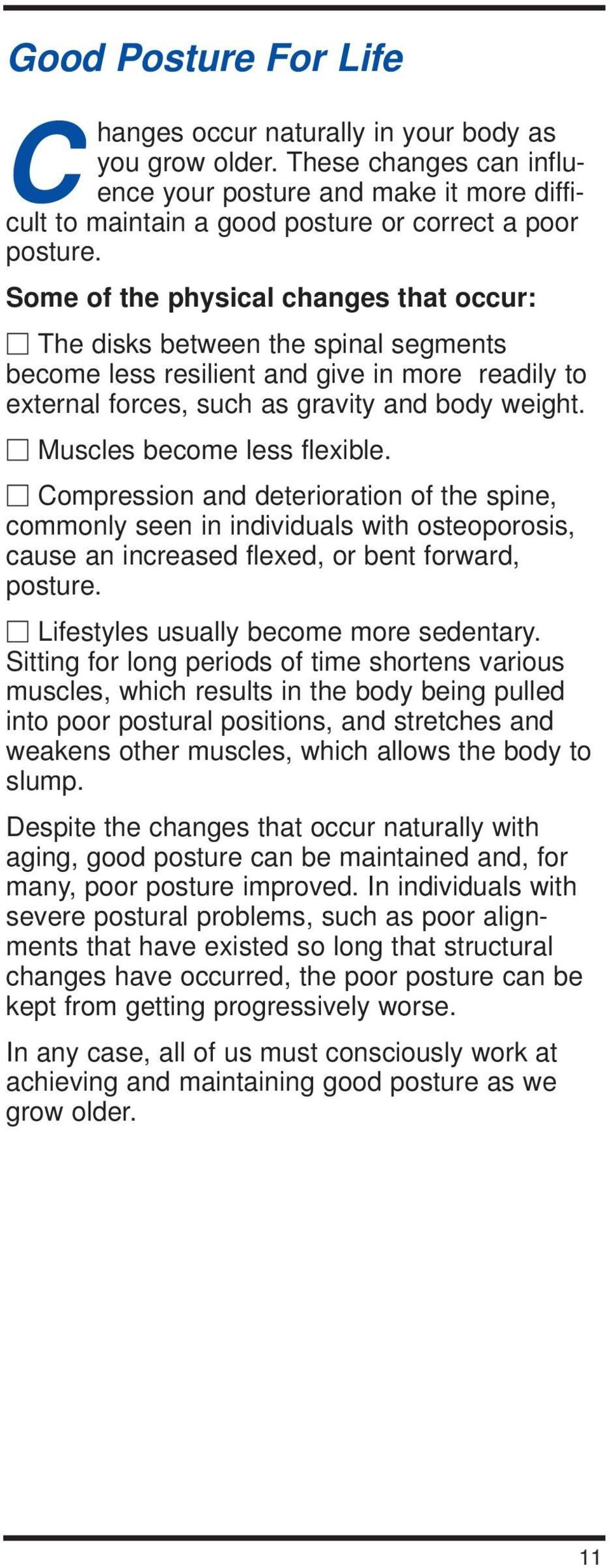 Muscles become less flexible. Compression and deterioration of the spine, commonly seen in individuals with osteoporosis, cause an increased flexed, or bent forward, posture.