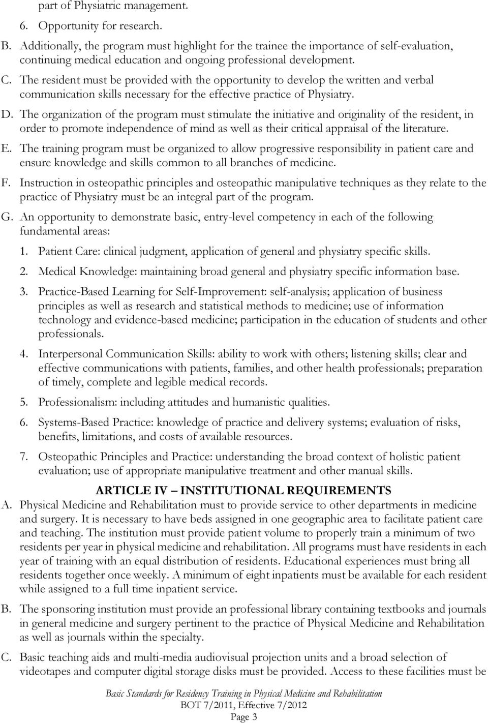 The resident must be provided with the opportunity to develop the written and verbal communication skills necessary for the effective practice of Physiatry. D.