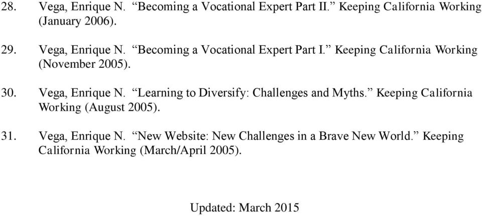 Vega, Enrique N. Learning to Diversify: Challenges and Myths. Keeping California Working (August 2005). 31.