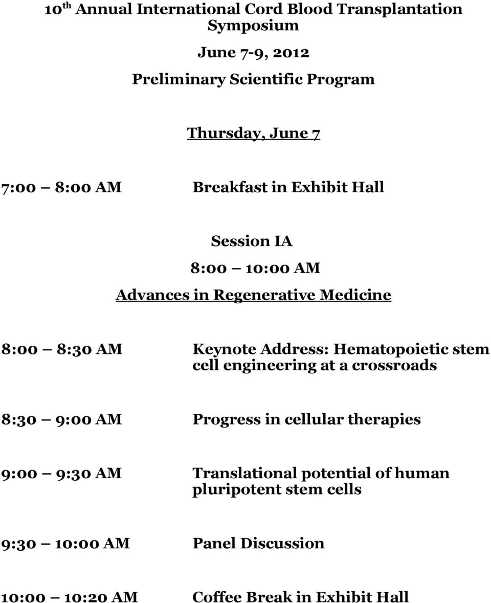 Keynote Address: Hematopoietic stem cell engineering at a crossroads 8:30 9:00 AM Progress in cellular therapies 9:00 9:30
