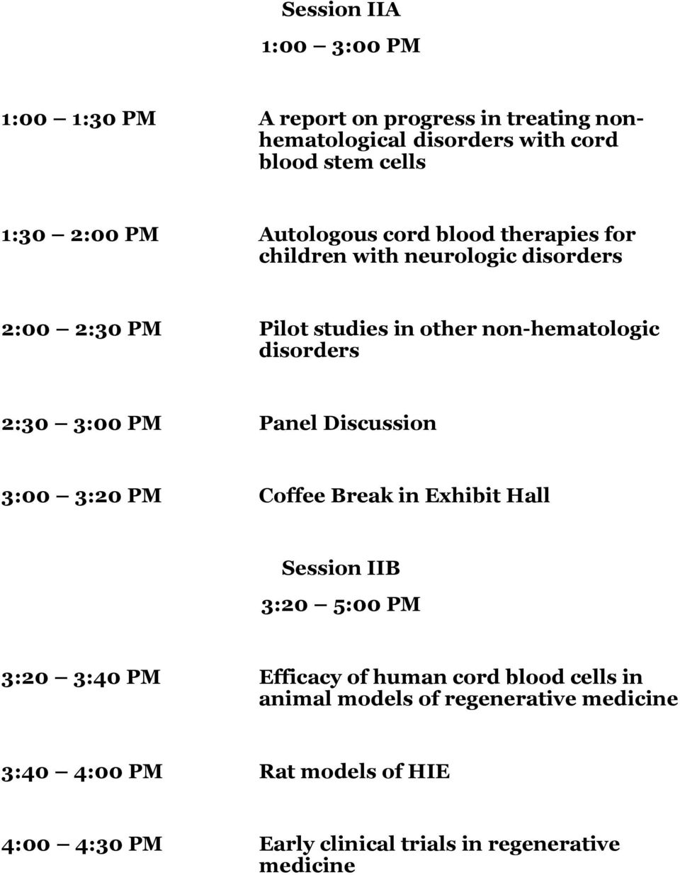 2:30 3:00 PM Panel Discussion 3:00 3:20 PM Coffee Break in Exhibit Hall Session IIB 3:20 5:00 PM 3:20 3:40 PM Efficacy of human cord