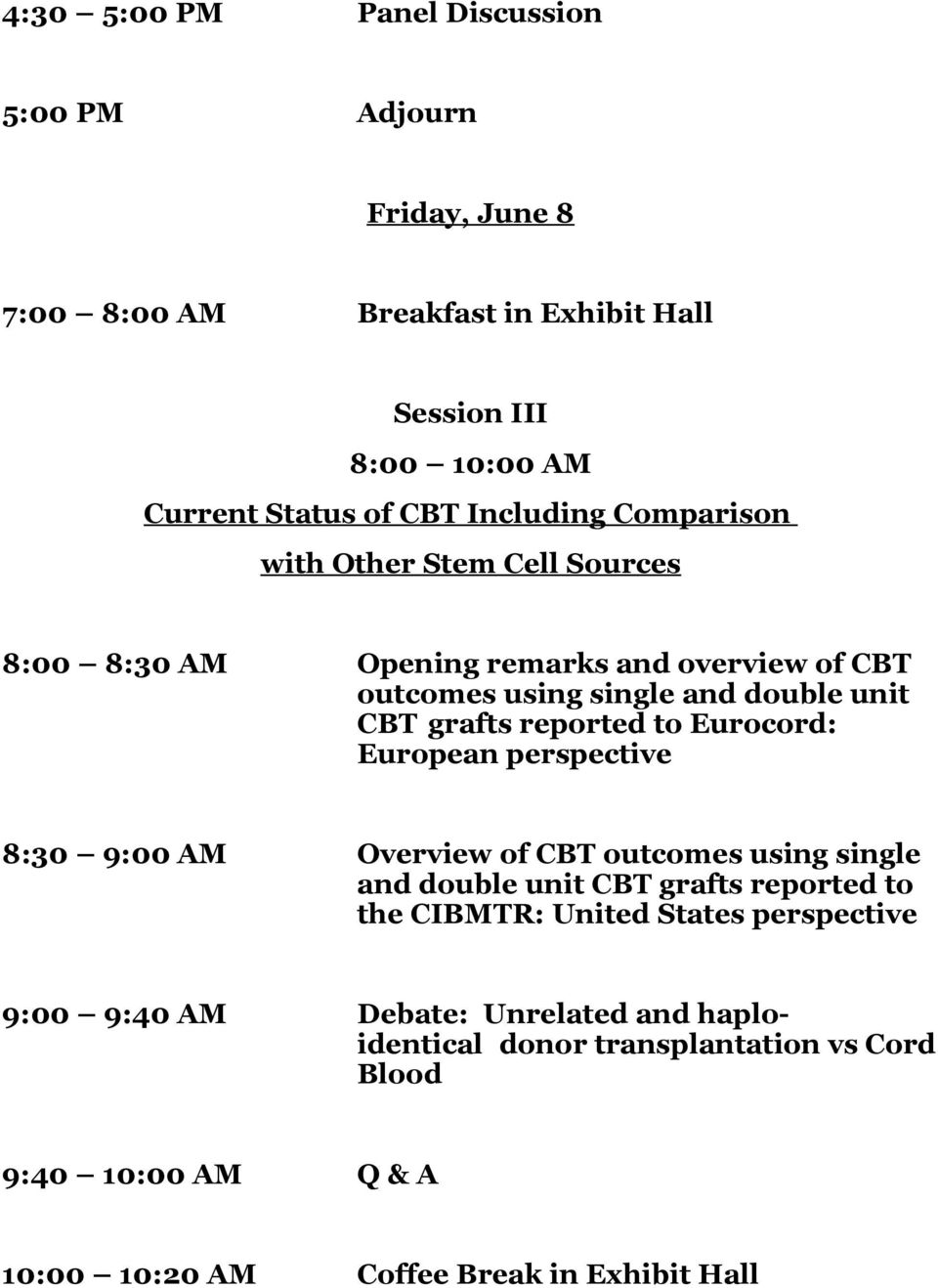 reported to Eurocord: European perspective 8:30 9:00 AM Overview of CBT outcomes using single and double unit CBT grafts reported to the CIBMTR: United