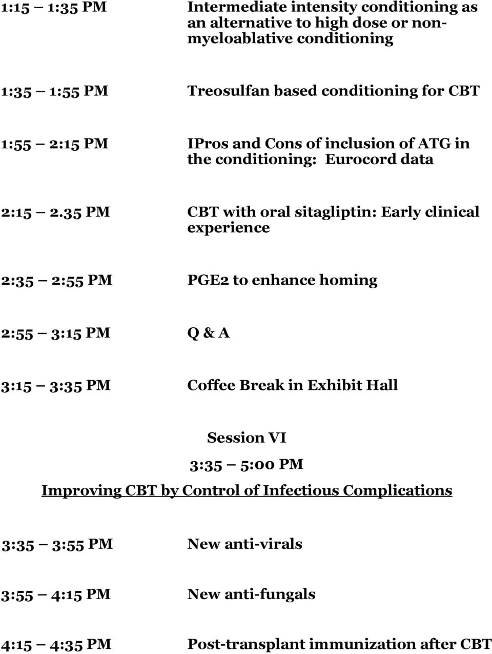 35 PM CBT with oral sitagliptin: Early clinical experience 2:35 2:55 PM PGE2 to enhance homing 2:55 3:15 PM Q & A 3:15 3:35 PM Coffee Break in