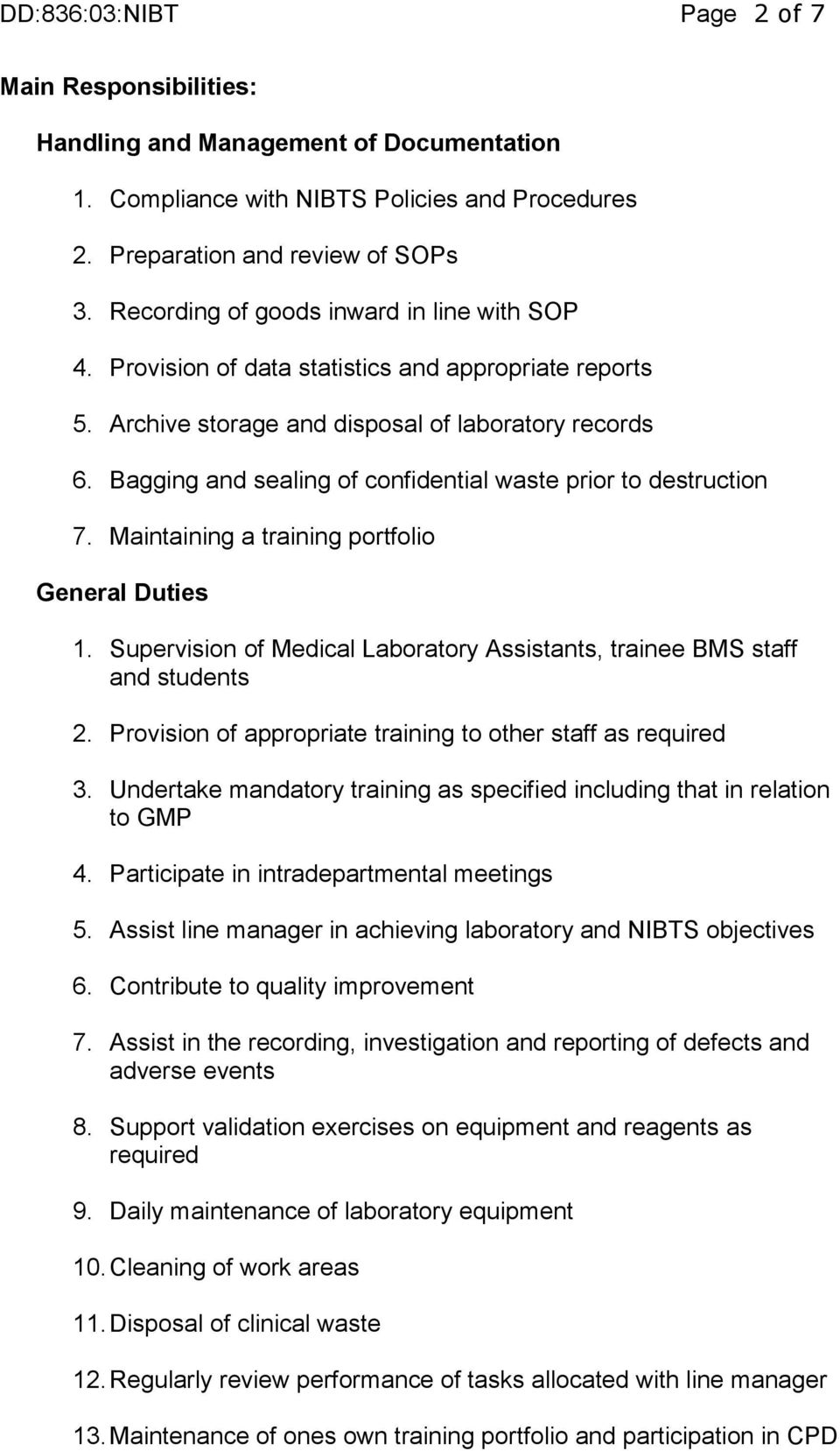 Bagging and sealing of confidential waste prior to destruction 7. Maintaining a training portfolio General Duties 1. Supervision of Medical Laboratory Assistants, trainee BMS staff and students 2.