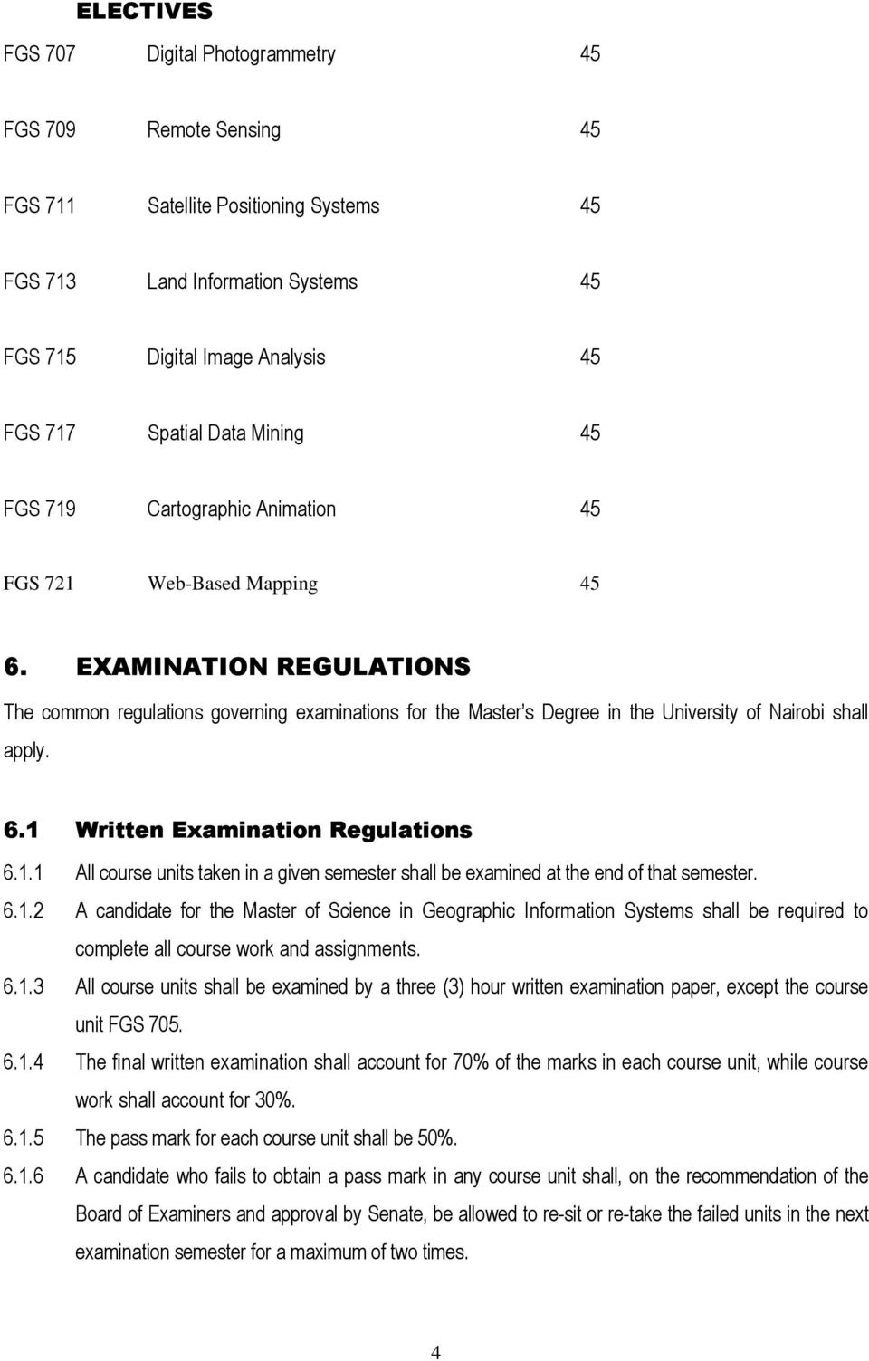 EXAMINATION REGULATIONS The common regulations governing examinations for the Master s Degree in the University of Nairobi shall apply. 6.1