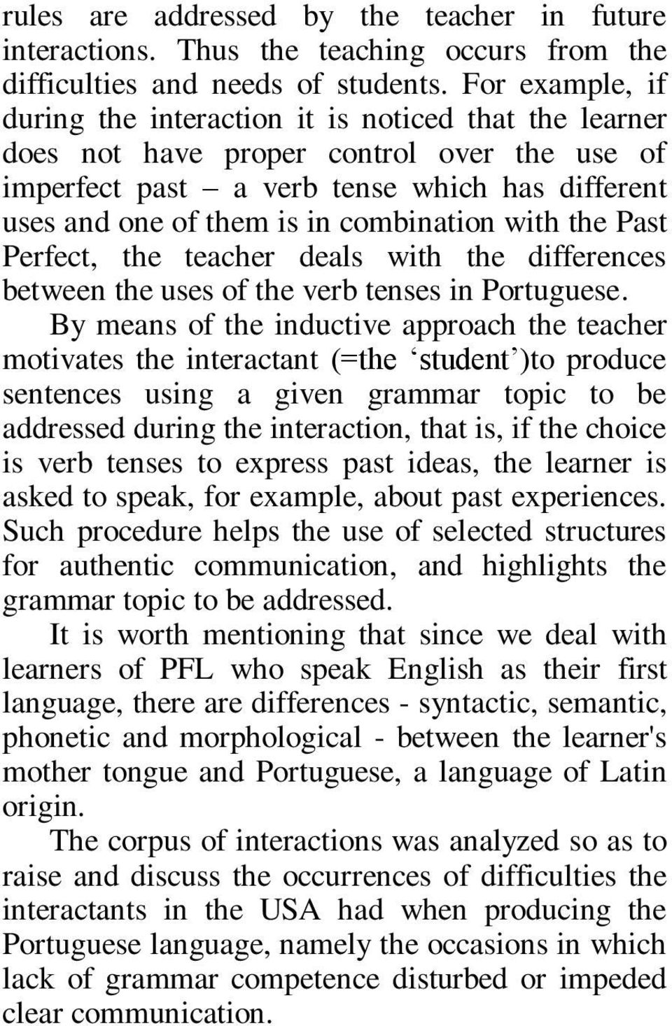 combination with the Past Perfect, the teacher deals with the differences between the uses of the verb tenses in Portuguese.