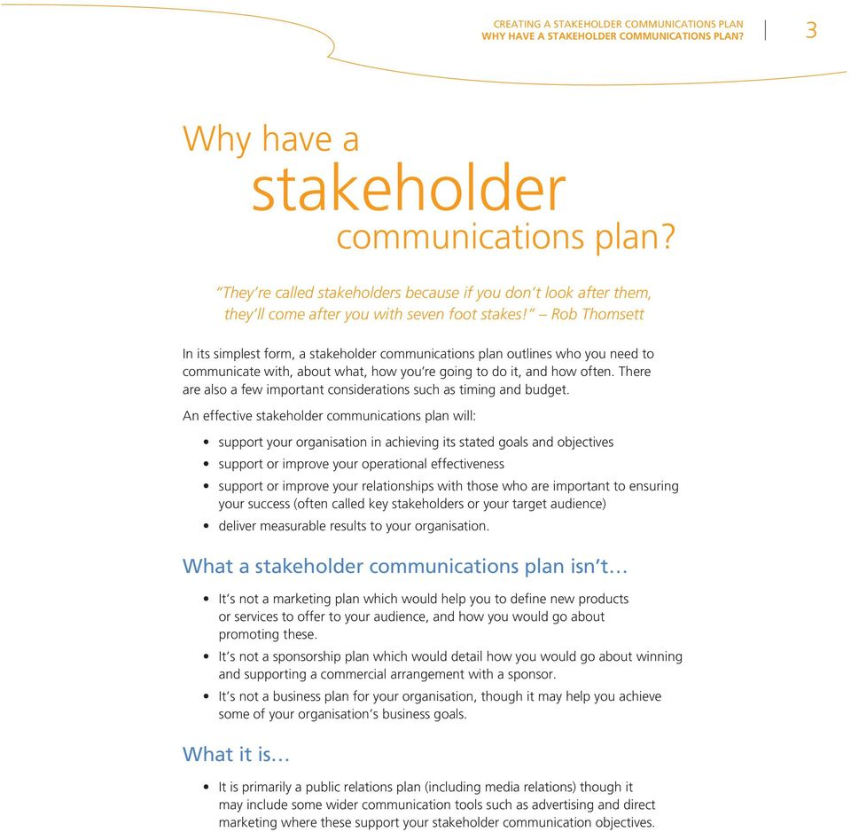Rob Thomsett In its simplest form, a stakeholder communications plan outlines who you need to communicate with, about what, how you re going to do it, and how often.
