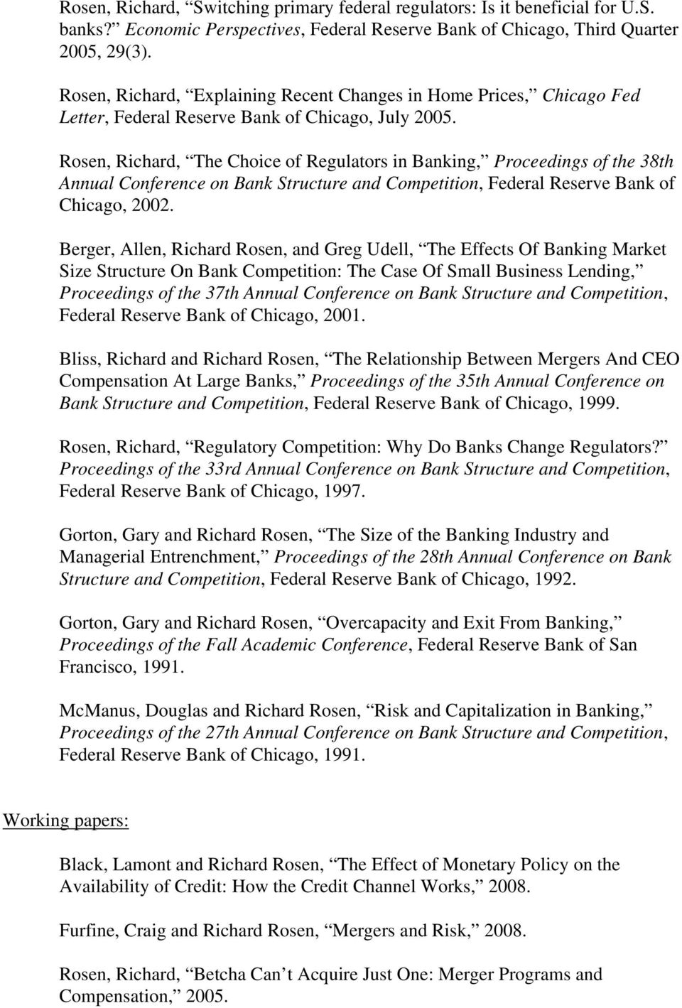 Rosen, Richard, The Choice of Regulators in Banking, Proceedings of the 38th Annual Conference on Bank Structure and Competition, Federal Reserve Bank of Chicago, 2002.