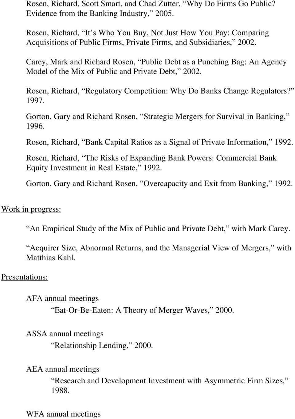Carey, Mark and Richard Rosen, Public Debt as a Punching Bag: An Agency Model of the Mix of Public and Private Debt, 2002. Rosen, Richard, Regulatory Competition: Why Do Banks Change Regulators? 1997.