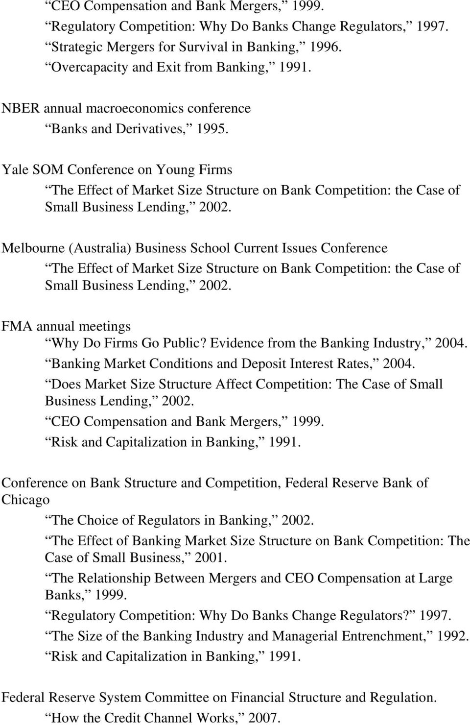 Melbourne (Australia) Business School Current Issues Conference The Effect of Market Size Structure on Bank Competition: the Case of Small Business Lending, 2002.