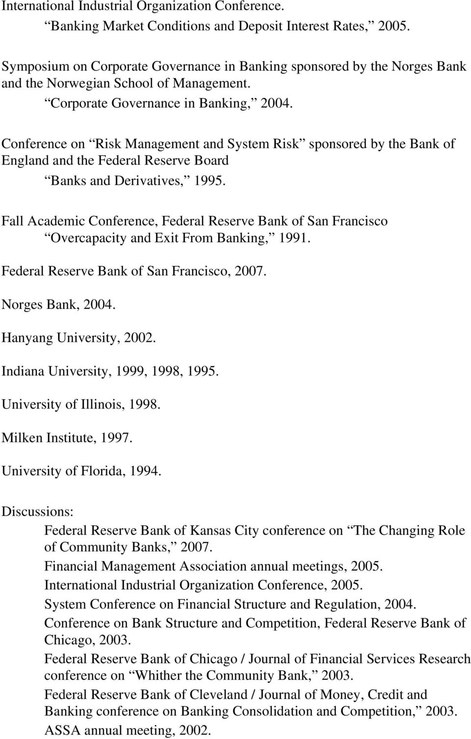Conference on Risk Management and System Risk sponsored by the Bank of England and the Federal Reserve Board Banks and Derivatives, 1995.