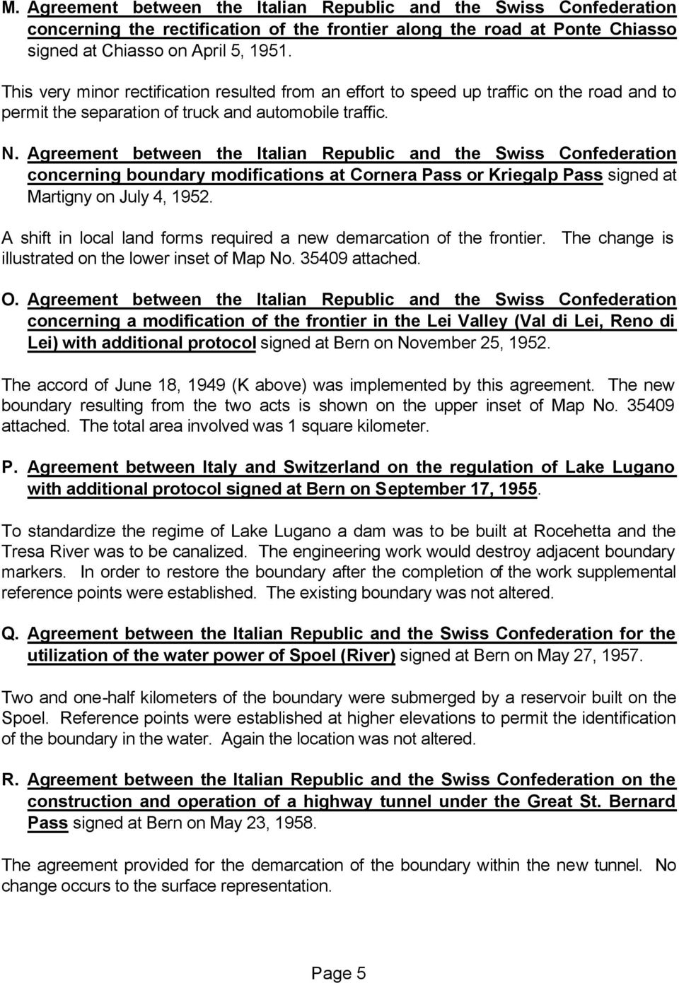 Agreement between the Italian Republic and the Swiss Confederation concerning boundary modifications at Cornera Pass or Kriegalp Pass signed at Martigny on July 4, 1952.