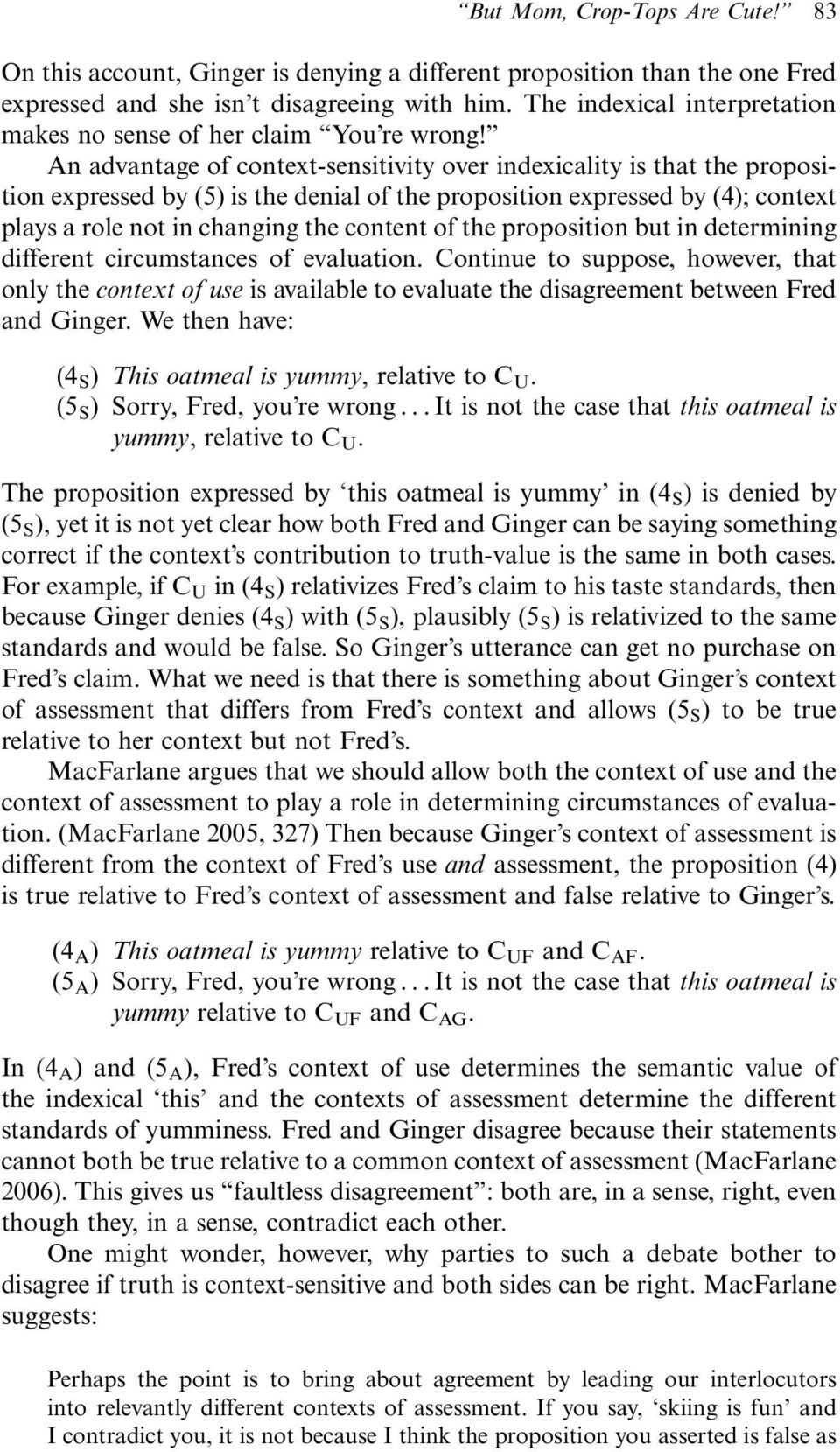 An advantage of context-sensitivity over indexicality is that the proposition expressed by (5) is the denial of the proposition expressed by (4); context plays a role not in changing the content of