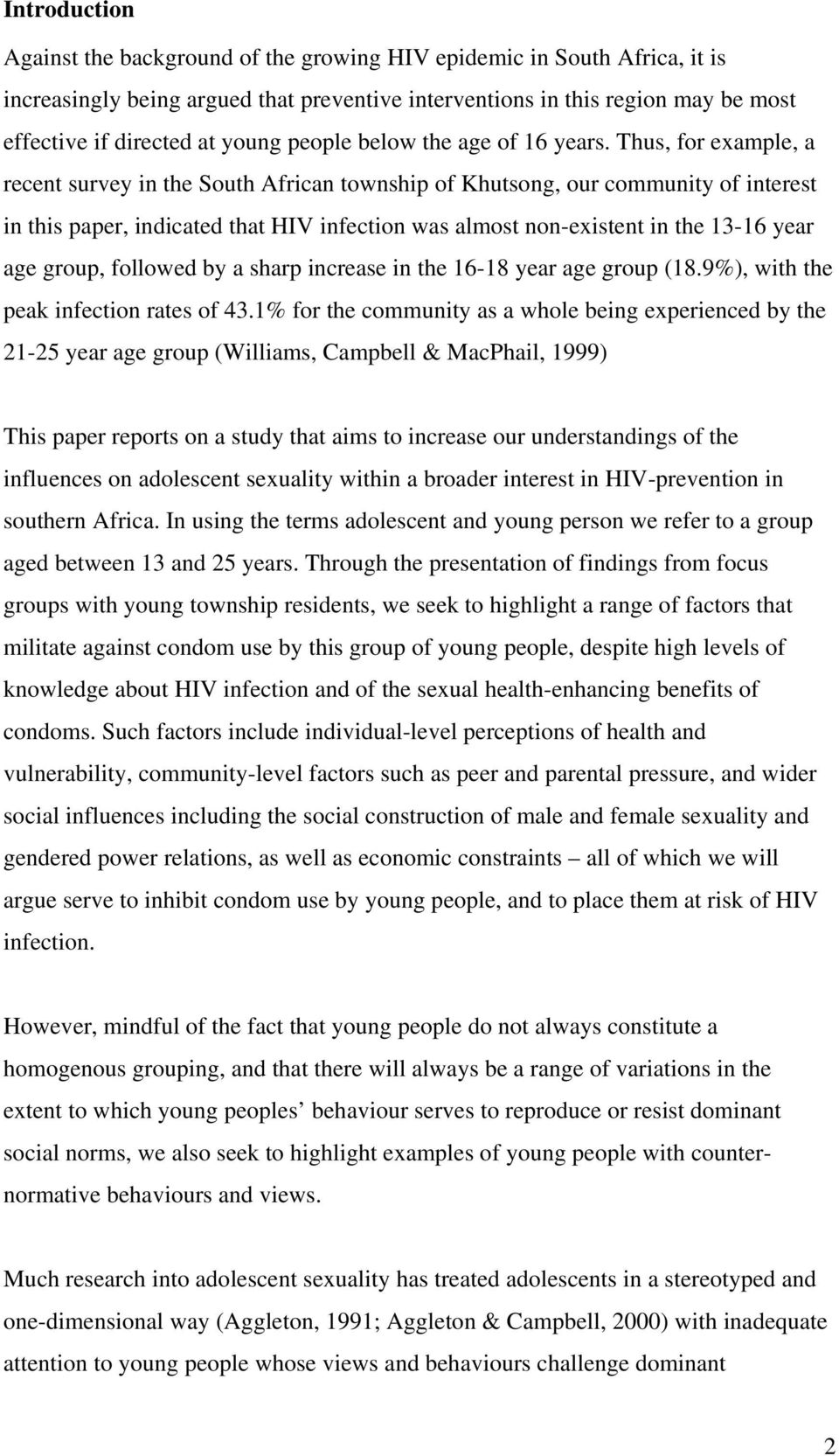 Thus, for example, a recent survey in the South African township of Khutsong, our community of interest in this paper, indicated that HIV infection was almost non-existent in the 13-16 year age