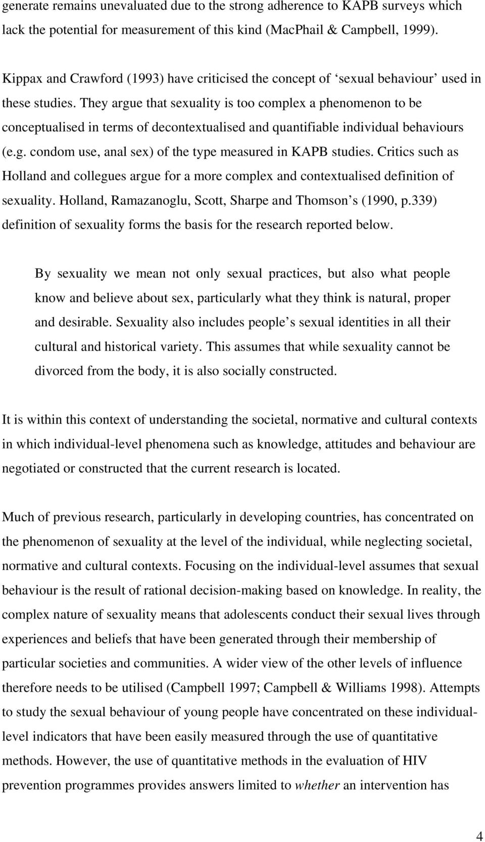 They argue that sexuality is too complex a phenomenon to be conceptualised in terms of decontextualised and quantifiable individual behaviours (e.g. condom use, anal sex) of the type measured in KAPB studies.