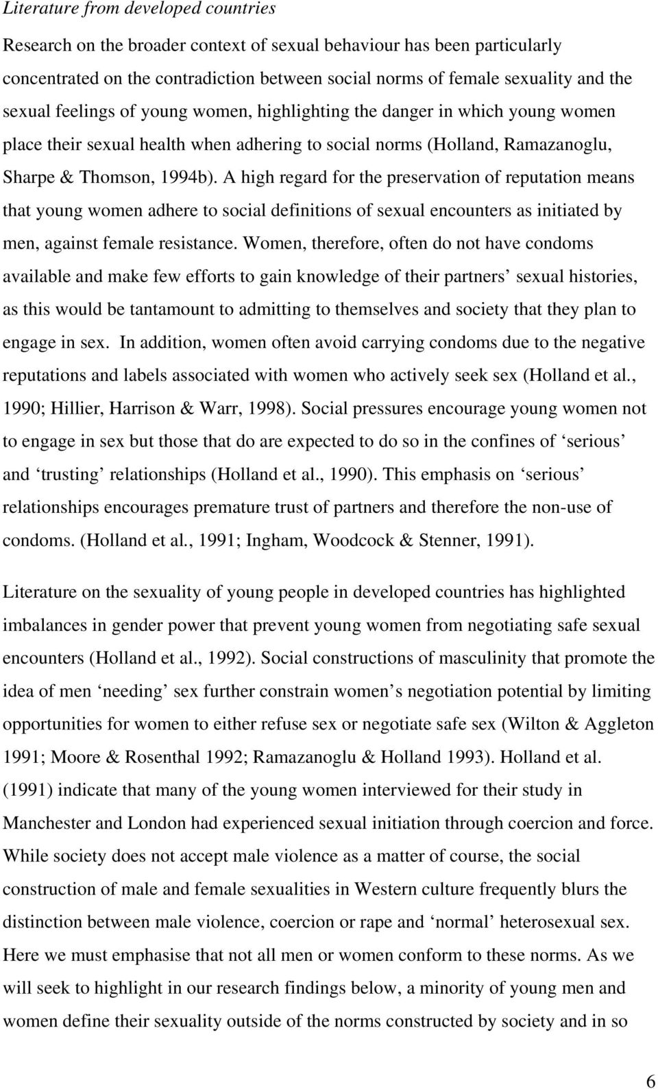 A high regard for the preservation of reputation means that young women adhere to social definitions of sexual encounters as initiated by men, against female resistance.