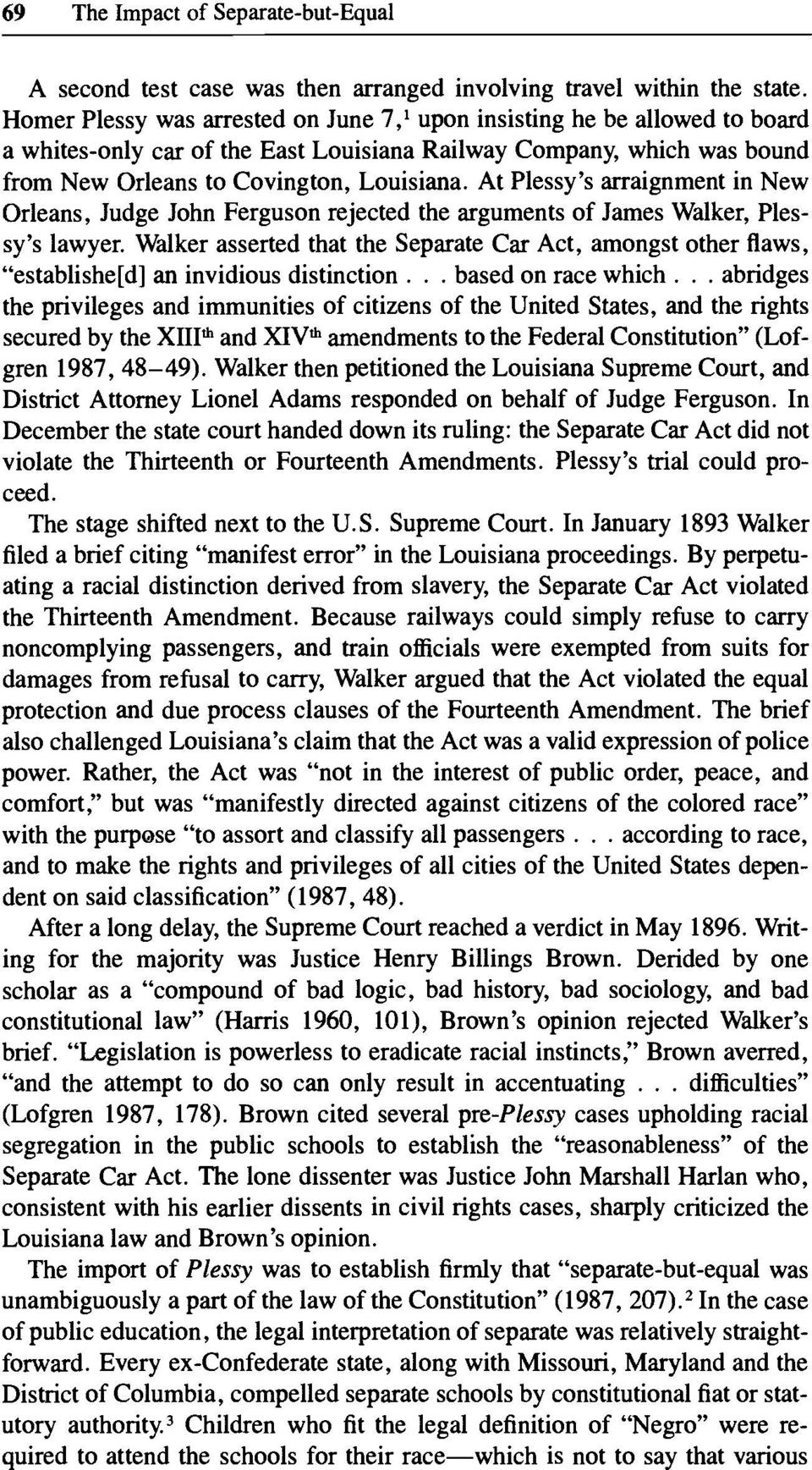 At Plessy s arraignment in New Orleans, Judge John Ferguson rejected the arguments of James Walker, Plessy s lawyer.