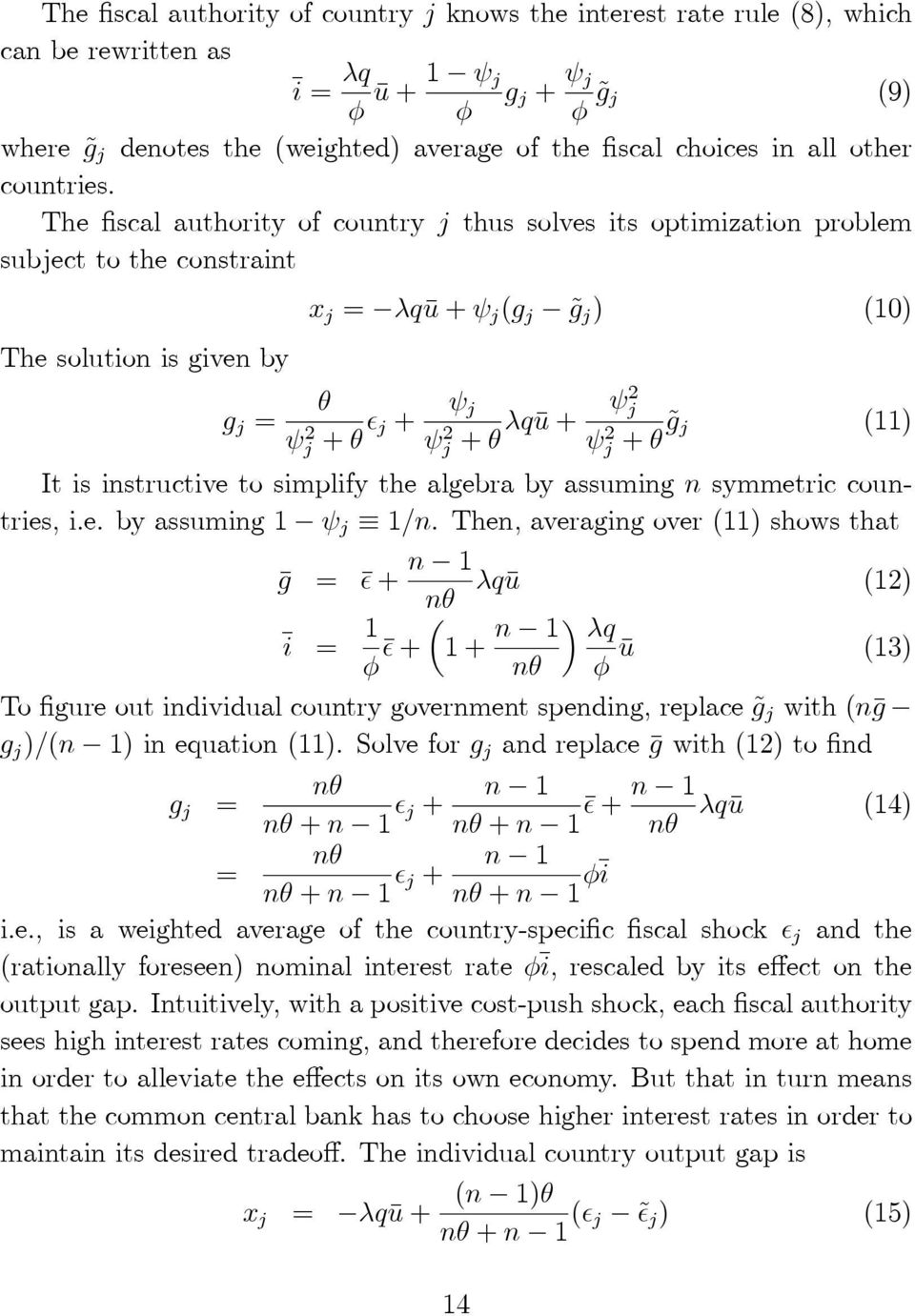 The fiscal authority of country j thus solves its optimization problem subject to the constraint The solution is given by g j = x j = λqū + ψ j (g j g j ) (10) θ ψ 2 j + θ ² j + ψ j ψ 2 j + θ λqū +