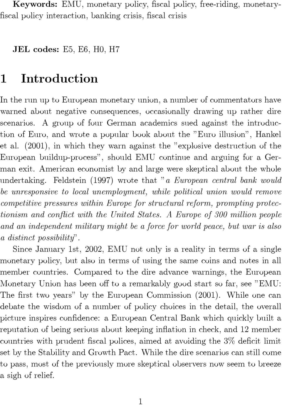 A group of four German academics sued against the introduction of Euro, and wrote a popular book about the Euro illusion, Hankel et al.