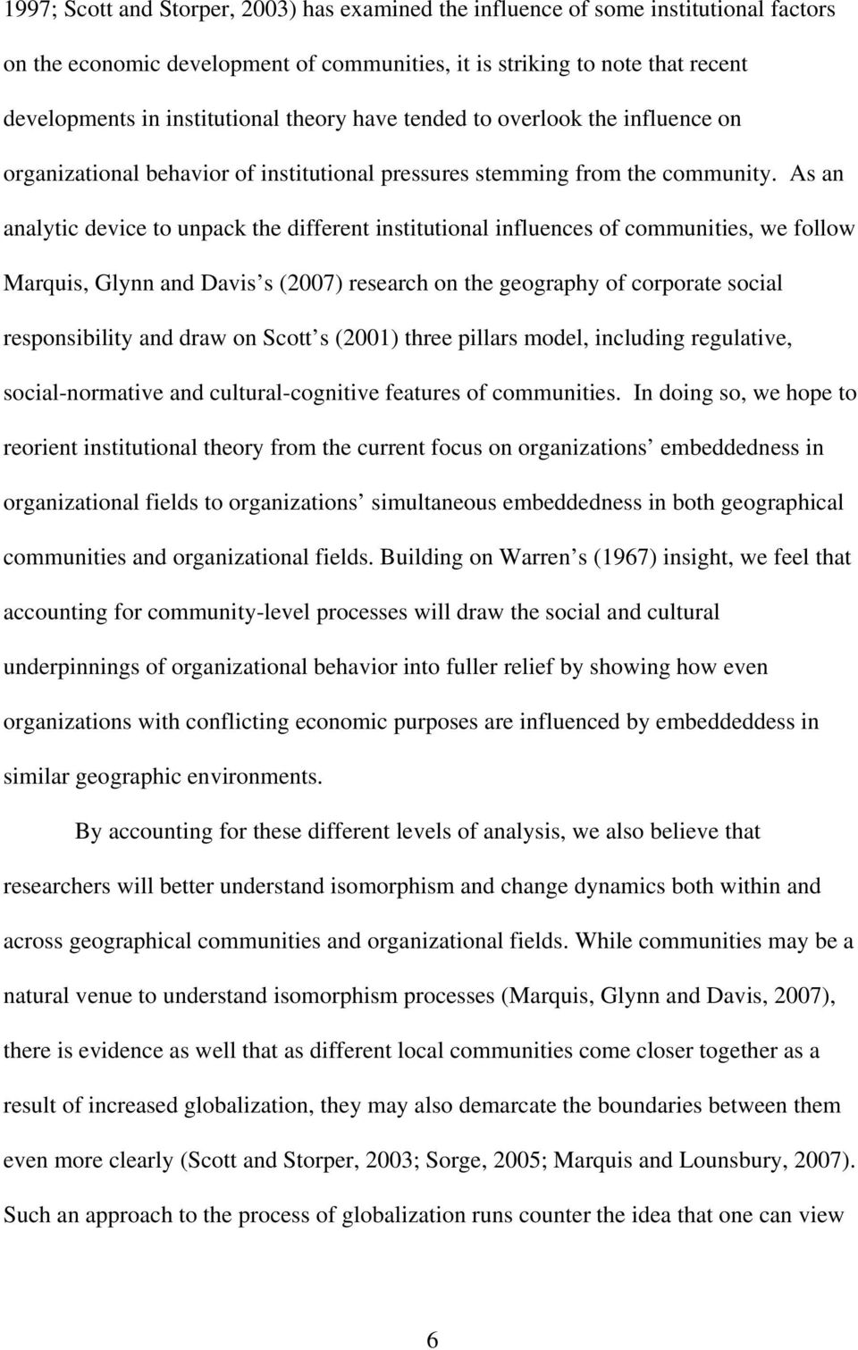 As an analytic device to unpack the different institutional influences of communities, we follow Marquis, Glynn and Davis s (2007) research on the geography of corporate social responsibility and
