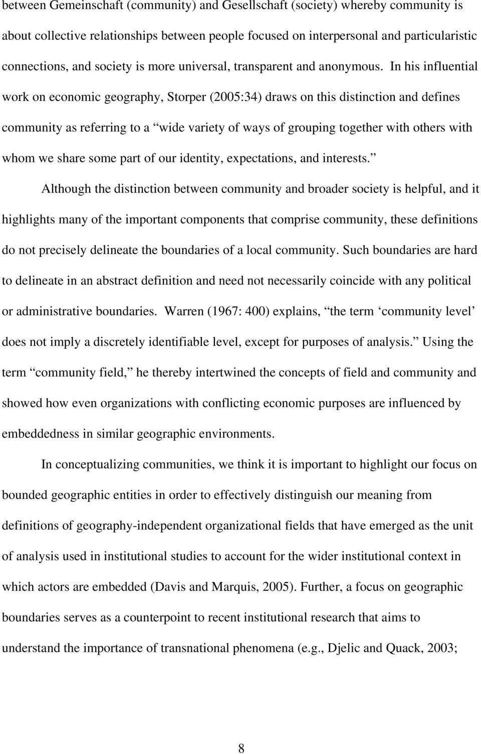 In his influential work on economic geography, Storper (2005:34) draws on this distinction and defines community as referring to a wide variety of ways of grouping together with others with whom we